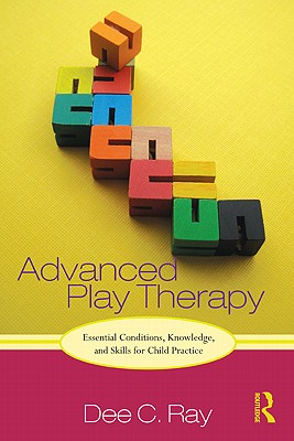 Advanced Play Therapy By Ray, Dee